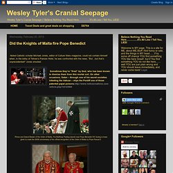 Wesley Tyler's Cranial Seepage: Did the Knights of Malta fire Pope Benedict