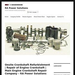 Main Engine Crankshaft Repair Company – RA Power Solutions
