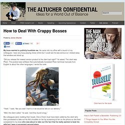 How to Deal With Crappy Bosses Altucher Confidential