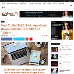 How To Get Rid Of Hulu App Crash Down Problem On Kindle Fire Tablet?