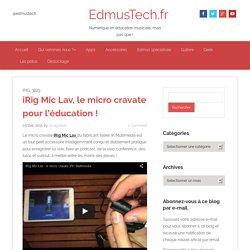 iRig Mic Lav, le micro cravate pour l'éducation ! - EdmusTech.fr