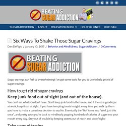 Six Ways To Shake Those Sugar Cravings - Beating Sugar Addiction