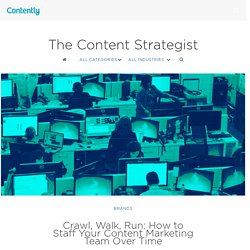 Crawl, Walk, Run: How to Staff Your Content Marketing Team Over Time