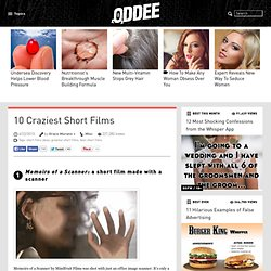 10 Craziest Short Films - Oddee.com (short films ideas, greatest short films...)