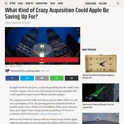 What Kind of Crazy Acquisition Could Apple Be Saving Up For?