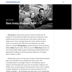 Gun crazy, diamant brut – lecinochedelamo