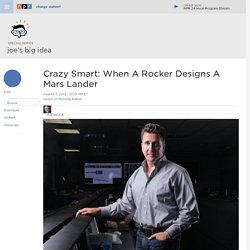 Crazy Smart: When A Rocker Designs A Mars Lander