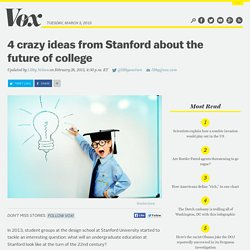 4 crazy ideas from Stanford about the future of college