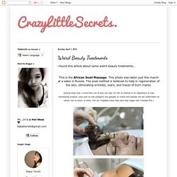 CrazyLittleSecrets.: Weird Beauty Treatments