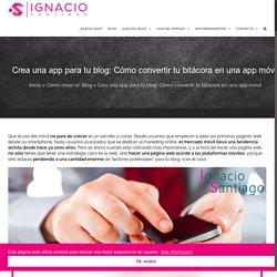 Crea una app para tu blog: Cómo convertir tu bitácora en una app móvil