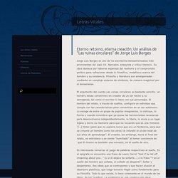 """Eterno retorno, eterna creación: Un análisis de """"Las ruinas circulares"""" de Jorge Luis Borges"""
