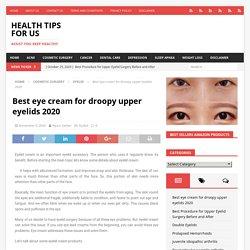 Best eye cream for droopy upper eyelids