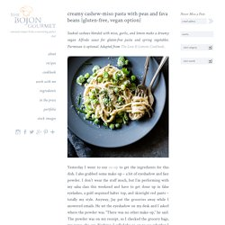 Creamy Cashew-Miso Pasta with Peas and Fava Beans {gluten-free, vegan option} – The Bojon Gourmet