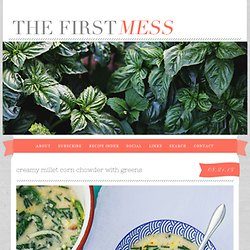 creamy millet corn chowder with greens » The First Mess // healthy vegan recipes for every season