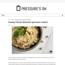 Creamy Classic Hummus (pressure cooker) - Pressure's On