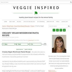 Creamy Vegan Mushroom Pasta Recipe ~ Veggie Inspired