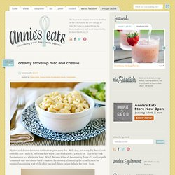 Creamy Stovetop Mac and Cheese » Annie's Eats
