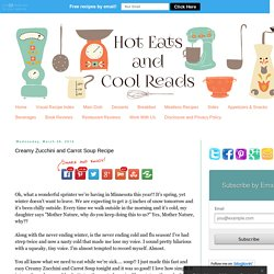 Hot Eats and Cool Reads: Creamy Zucchini and Carrot Soup Recipe