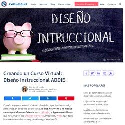 Creando un Curso Virtual: Diseño Instruccional ADDIE