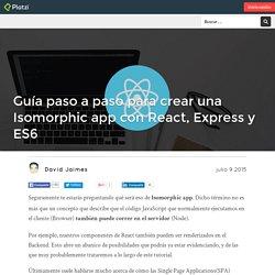 Guía paso a paso para crear una Isomorphic app con React, Express y ES6