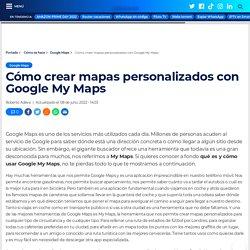 My Maps: Cómo crear mapas personalizados con Google Maps