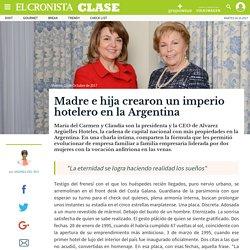 Madre e hija crearon un imperio hotelero en la Argentina