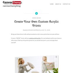 Create Your Own Custom Acrylic Prints – canvaschampblog
