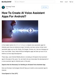 How To Create AI Voice Assistant Apps For Android?