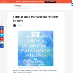 5 Steps To Create More Attractive Photos on Facebook