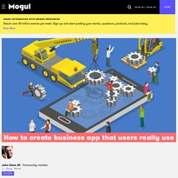 How to create business app that users really use - Mogul