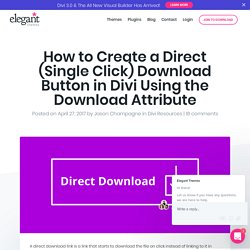 How to Create a Direct (Single Click) Download Button in Divi Using the Download Attribute