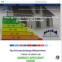 7 Ways to Create an Energy-Efficient Home And Save Money!