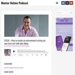 S1E30 - How to create an environment to bring out your best self with John Abbas - Mentor Nation Podcast