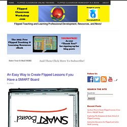 An Easy Way to Create Flipped Lessons if you Have a SMART Board