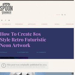 How To Create 80s Style Retro Futuristic Neon Artwork