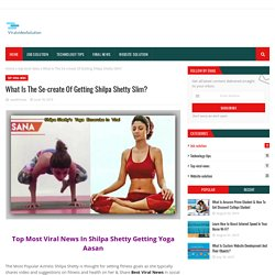 What Is The Se-create Of Getting Shilpa Shetty Slim?
