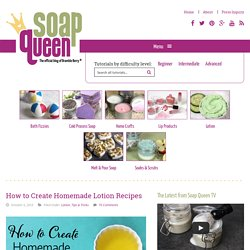 How to Create Homemade Lotion Recipes - Soap Queen