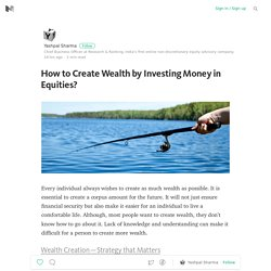 How to Create Wealth by Investing Money in Equities?