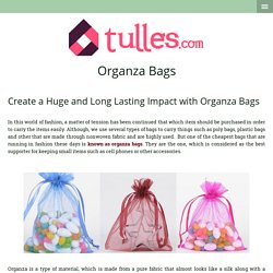 Create a Huge and Long Lasting Impact with Organza Bags - tulles