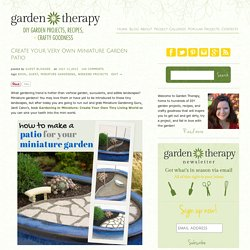 Create Your Very Own Miniature Garden Patio - Garden Therapy