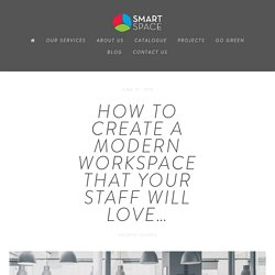 How to create a modern workspace that your staff will love…