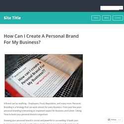 How Can I Create A Personal Brand For My Business? – Site Title