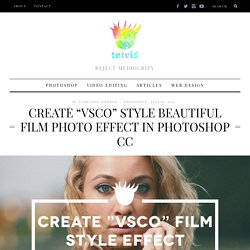 "Create ""VSCO"" Film Photo Effect in Photoshop CC"