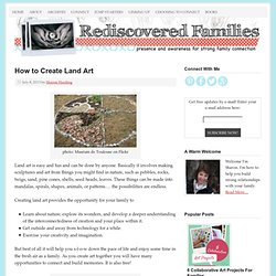 How to Create Land Art - Rediscovered Families