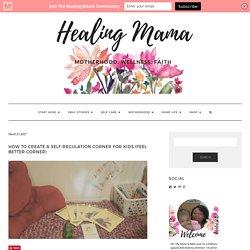 How To Create A Self-Regulation Corner for Kids (Feel Better Corner) - Healing Mama