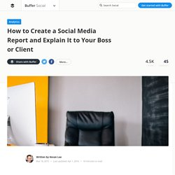 How to Create a Social Media Report and Explain It to a Client