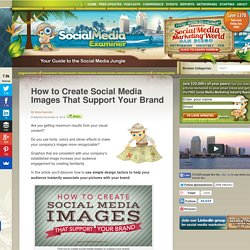 How to Create Social Media Images That Support Your Brand