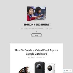 How To Create a Virtual Field Trip for Google Cardboard