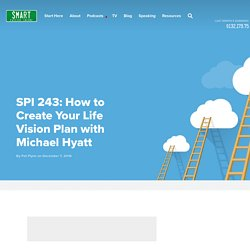 SPI 243: How to Create Your Life Vision Plan with Michael Hyatt - The Smart Passive Income Blog