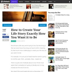 How to Create Your Life Story Exactly How You Want it to Be